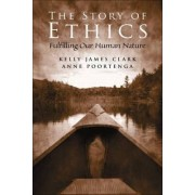 The Story of Ethics by Kelly James Clark