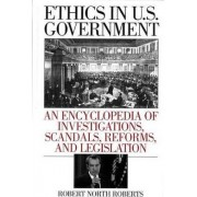 Ethics in U.S. Government by Robert North Roberts