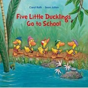 Five Little Ducks Go to School by Carol Roth