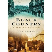 Black Country Chronicles by Tom Larkin