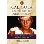 Caligula and the Fight for Artistic Freedom by William Hawes
