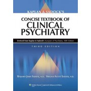 Kaplan and Sadock's Concise Textbook of Clinical Psychiatry by Benjamin Sadock