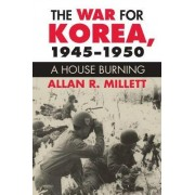 The War for Korea, 1945-1950 by Allan Millett