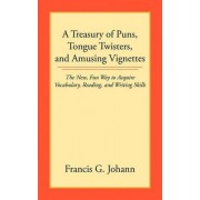 A Treasury of Puns, Tongue Twisters, and Amusing Vignettes by Francis . G Johann