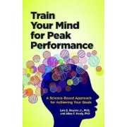Train Your Mind for Peak Performance by Jr. Lyle E. Bourne