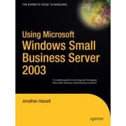 Using Microsoft Windows Small Business Server 2003 by Jonathan Hassell
