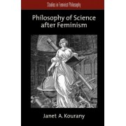 Philosophy of Science After Feminism by Janet A. Kourany