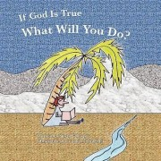 If God Is True, What Will You Do? by Susan Gregg Gillespie