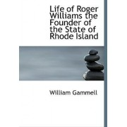 Life of Roger Williams the Founder of the State of Rhode Island by William Gammell