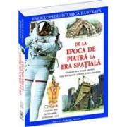 De la Epoca de Piatră la Era Spaţială – enciclopedie istorică ilustrată.