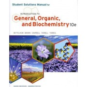 Student Solutions Manual for Bettelheim/Brown/Campbell/Farrell/Torres' Introduction to General, Organic and Biochemistry, 10th by Frederick A Bettelheim