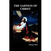 The Sadness of Christ by Sir Thomas More