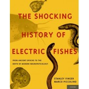 The Shocking History of Electric Fishes by Stanley Finger