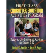 First Class Character Education Activities Program Ready-to-Use Lessons & Activities for Grades 7-12 by MD Koehler