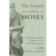 The Gospel According to Moses by Daniel I. Block