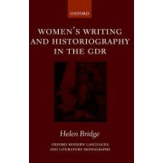 Women's Writing and Historiography in the GDR by Helen Bridge
