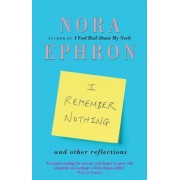 I Remember Nothing and other reflections by Nora Ephron