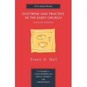 Doctrine and Practice in the Early Church by Stuart George Hall