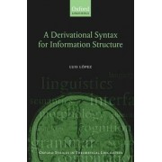 A Derivational Syntax for Information Structure by Luis Lopez