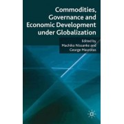 The Commodities, Governance and Economic Development Under Globalization by Machiko Nissanke