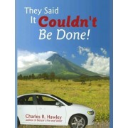 They Said It Couldn't Be Done! by Charles R Hawley