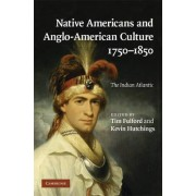 Native Americans and Anglo-American Culture, 1750-1850 by Tim Fulford