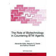 The Role of Biotechnology in Countering BTW Agents: Proceedings of the NATO Advanced Research Workshop Held in Prague, Czech Republic, 21-23 October, 1998 by Alexander Kelle