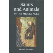 Saints and Animals in the Middle Ages by Dominic Alexander