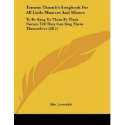 Tommy Thumb's Songbook for All Little Masters and Misses by Mrs Lovechild