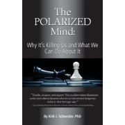 The Polarized Mind: Why It's Killing Us and What We Can Do about It