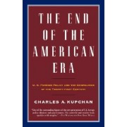 End of the American Era, the by Charles Kupchan