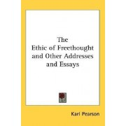 The Ethic of Freethought and Other Addresses and Essays by Karl Pearson