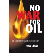 No War for Oil by Ivan Eland