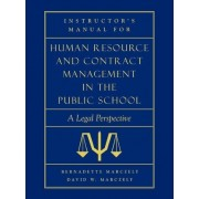 Instructor's Manual for Human Resource and Contract Management in the Public School by David William Marczely