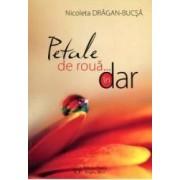 Petale de roua... In dar - Nicoleta Dragan-Bucsa