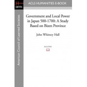 Government and Local Power in Japan 500-1700 by John Whitney Hall