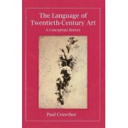 The Language of Twentieth-century Art by Paul A. Crowther