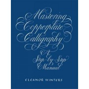 Eleanor Winters Mastering Copperplate Calligraphy (Lettering, Calligraphy, Typography)