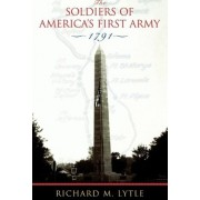 The Soldiers of America's First Army by Richard M. Lytle