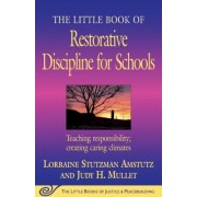 The Little Book of Restorative Discipline for Schools: Teaching Responsibility; Creating Caring Climates