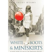 White Boots and Miniskirts by Jacky Hyams