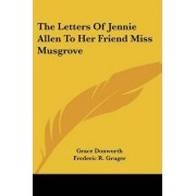 The Letters of Jennie Allen to Her Friend Miss Musgrove by Grace Donworth