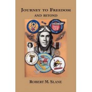 Journey to Freedom and Beyond by Robert M Slane