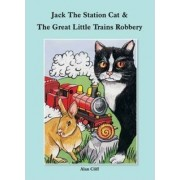 Jack the Station Cat and the Great Little Trains Robbery by Alan Cliff