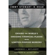 Jimmy Stewart is Dead by Laurence J. Kotlikoff
