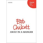 Away in a Manger by Bob Chilcott