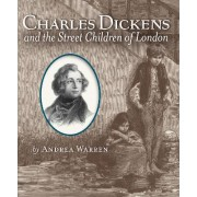 Charles Dickens and the Street Children of London by Andrea Warren