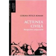 Actiunea civila. Perspectiva comparativa - Corina Petica Roman