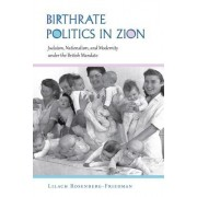 Birthrate Politics in Zion: Judaism, Nationalism, and Modernity Under the British Mandate