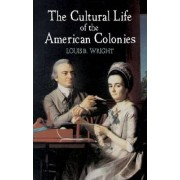 Cultural Life of American Colonies by Louis Booker Wright